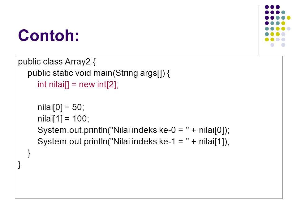 Contoh: public class Array2 { public static void main(String args[]) {